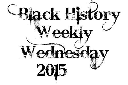 Black History Weekly Wednesday 2015